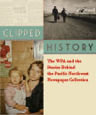 Poster of Clipped History: The WPA and the Stories Behind the Pacific Northwest Newspaper Collection.