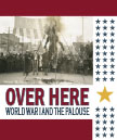 Poster of Over Here: World War I and the Palouse.